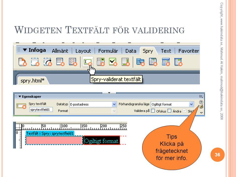W IDGETEN T EXTFÄLT FÖR VALIDERING 36 Copyright, www.hakimdata.se, Mahmud Al Hakim, mahmud@hakimdata.se, 2008 Tips Klicka på frågetecknet för mer info