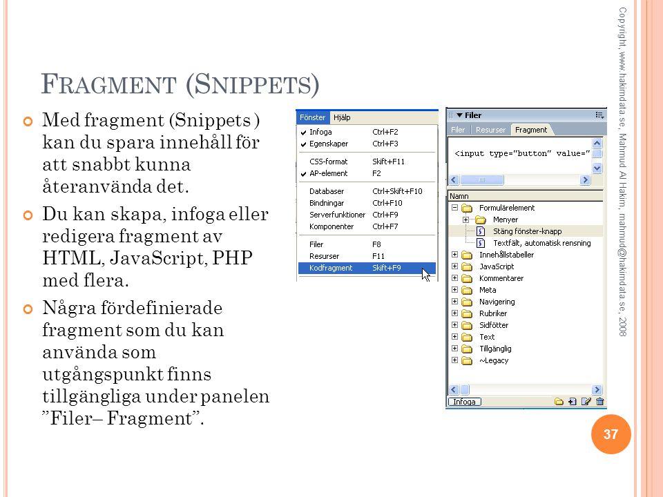 F RAGMENT (S NIPPETS ) Med fragment (Snippets ) kan du spara innehåll för att snabbt kunna återanvända det. Du kan skapa, infoga eller redigera fragme