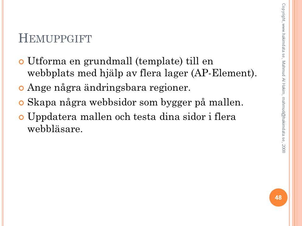 H EMUPPGIFT Utforma en grundmall (template) till en webbplats med hjälp av flera lager (AP-Element). Ange några ändringsbara regioner. Skapa några web