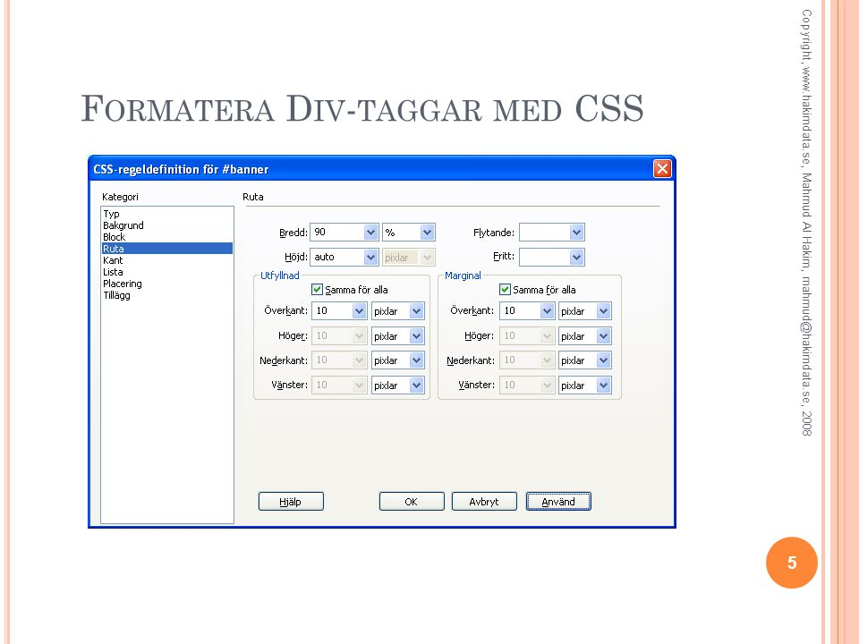 F ORMATERA D IV - TAGGAR MED CSS 5 Copyright, www.hakimdata.se, Mahmud Al Hakim, mahmud@hakimdata.se, 2008