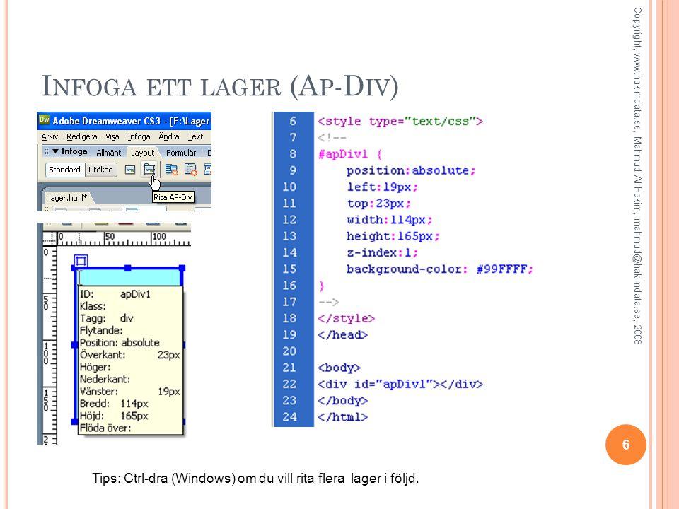 I NFOGA ETT LAGER (A P -D IV ) Tips: Ctrl-dra (Windows) om du vill rita flera lager i följd. 6 Copyright, www.hakimdata.se, Mahmud Al Hakim, mahmud@ha