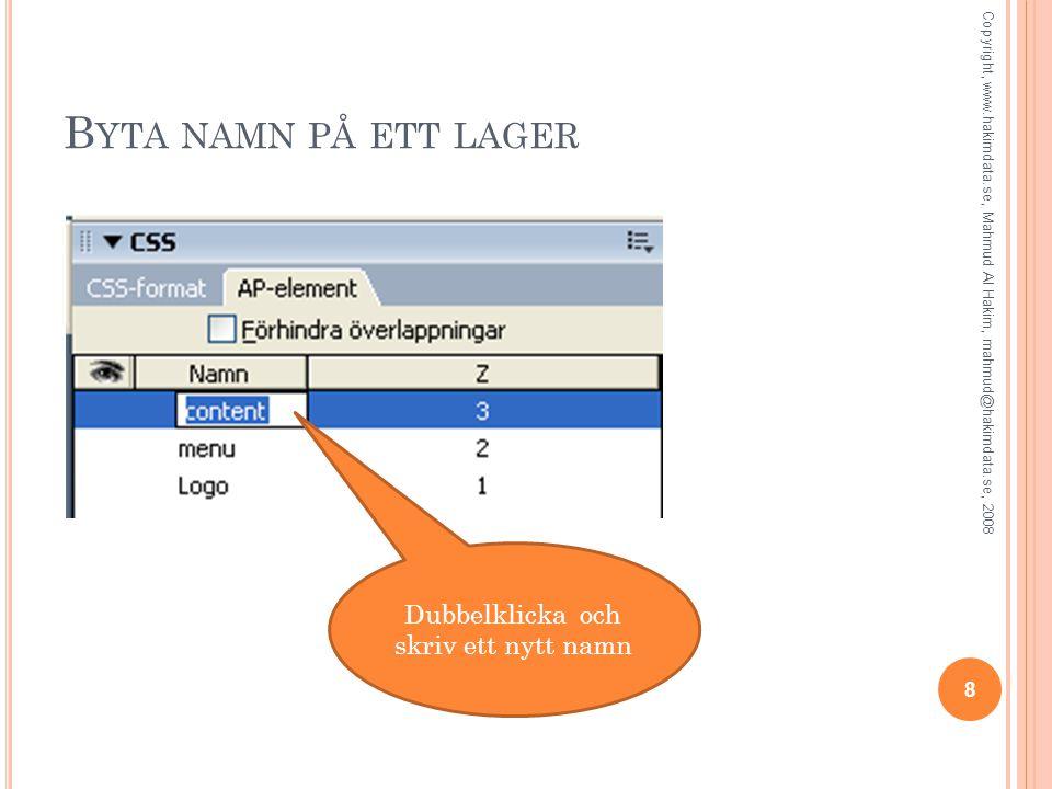 B YTA NAMN PÅ ETT LAGER Dubbelklicka och skriv ett nytt namn 8 Copyright, www.hakimdata.se, Mahmud Al Hakim, mahmud@hakimdata.se, 2008