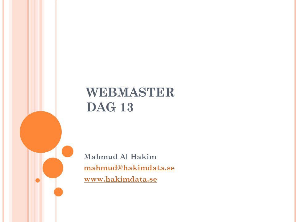 WEBMASTER DAG 13 Mahmud Al Hakim mahmud@hakimdata.se www.hakimdata.se