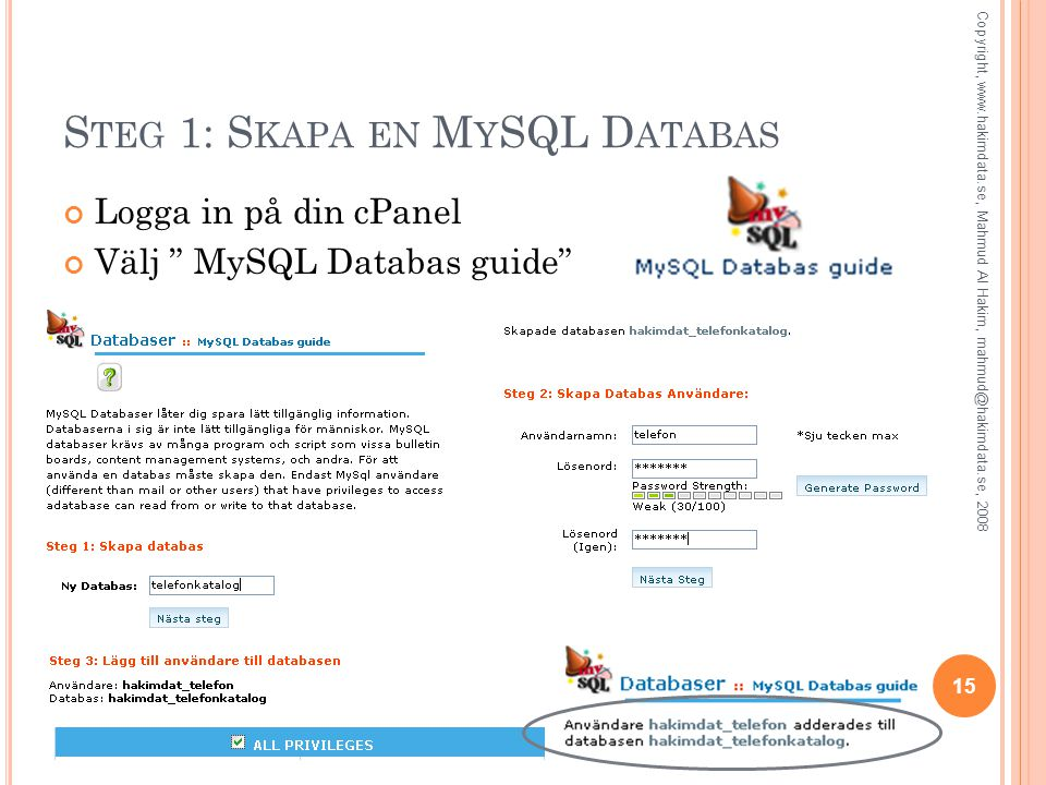 "S TEG 1: S KAPA EN M Y SQL D ATABAS Logga in på din cPanel Välj "" MySQL Databas guide"" 15 Copyright, www.hakimdata.se, Mahmud Al Hakim, mahmud@hakimda"