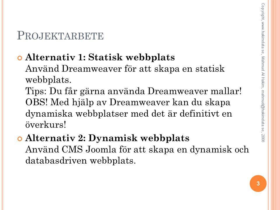 P ROJEKTARBETE Alternativ 1: Statisk webbplats Använd Dreamweaver för att skapa en statisk webbplats.