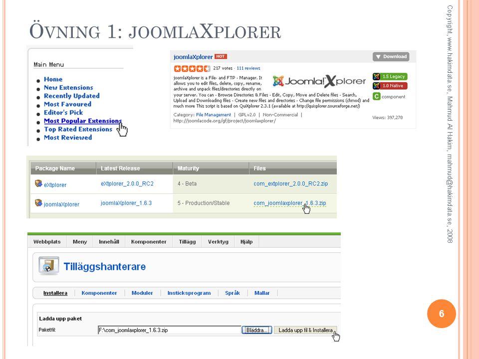 Ö VNING 1: JOOMLA X PLORER 6 Copyright, www.hakimdata.se, Mahmud Al Hakim, mahmud@hakimdata.se, 2008