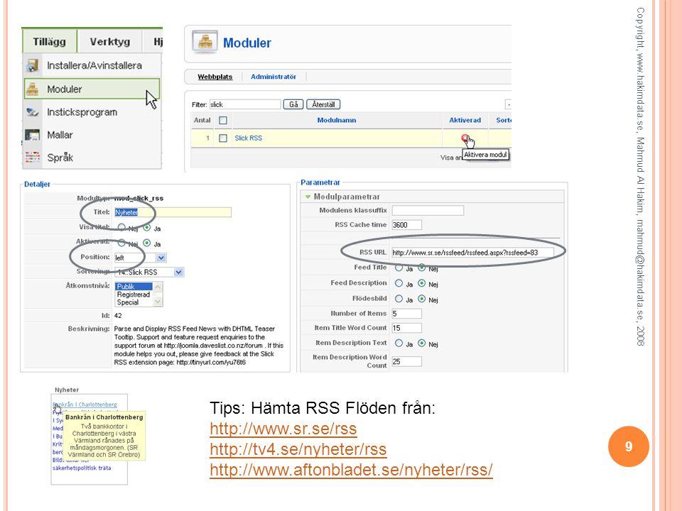 Tips: Hämta RSS Flöden från: http://www.sr.se/rss http://tv4.se/nyheter/rss http://www.aftonbladet.se/nyheter/rss/ 9 Copyright, www.hakimdata.se, Mahmud Al Hakim, mahmud@hakimdata.se, 2008