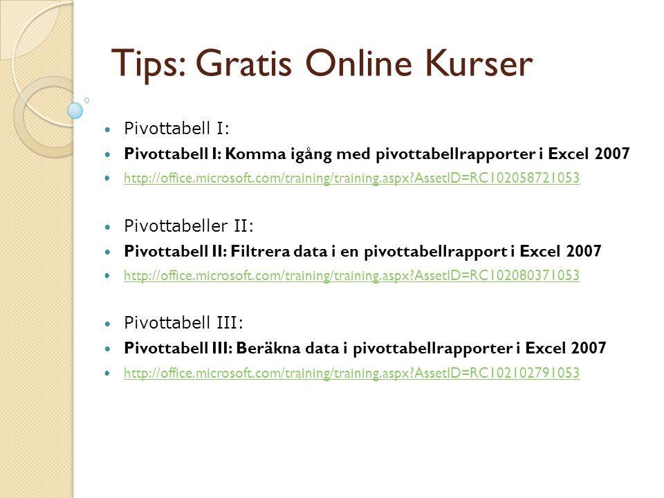 Tips: Gratis Online Kurser Pivottabell I: Pivottabell I: Komma igång med pivottabellrapporter i Excel 2007 http://office.microsoft.com/training/traini