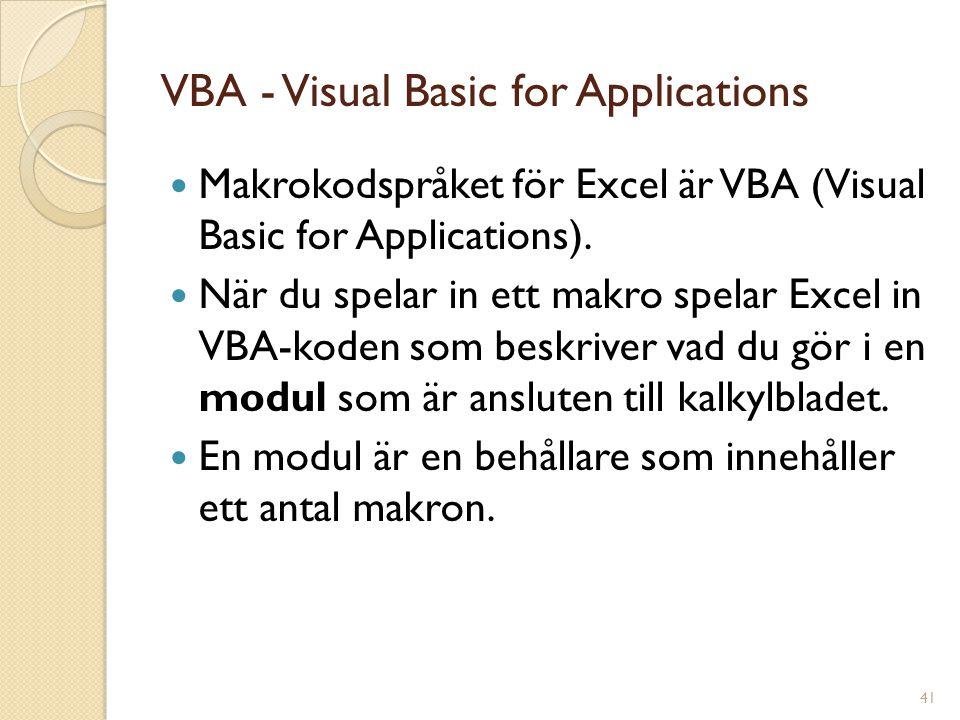 41 VBA - Visual Basic for Applications Makrokodspråket för Excel är VBA (Visual Basic for Applications). När du spelar in ett makro spelar Excel in VB