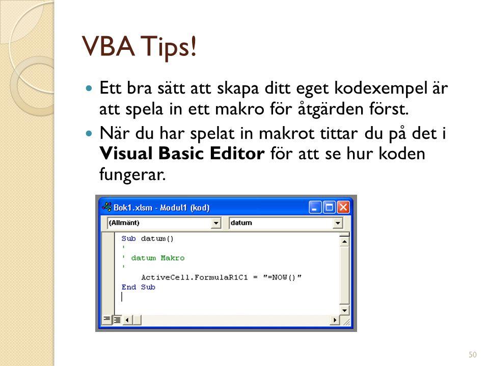 50 VBA Tips! Ett bra sätt att skapa ditt eget kodexempel är att spela in ett makro för åtgärden först. När du har spelat in makrot tittar du på det i