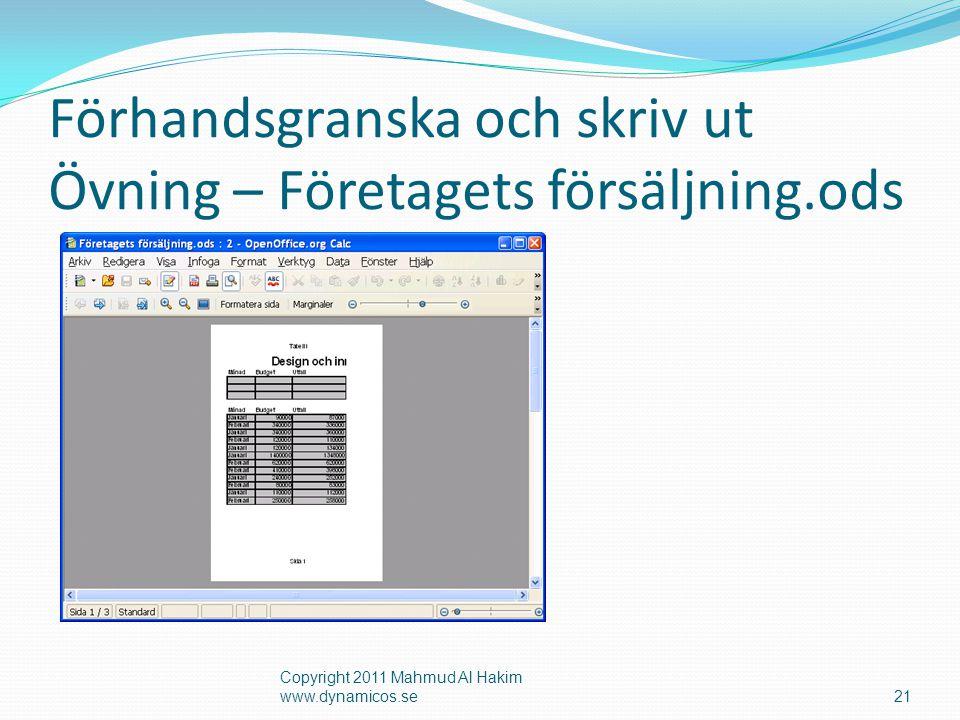 Förhandsgranska och skriv ut Övning – Företagets försäljning.ods Copyright 2011 Mahmud Al Hakim www.dynamicos.se21