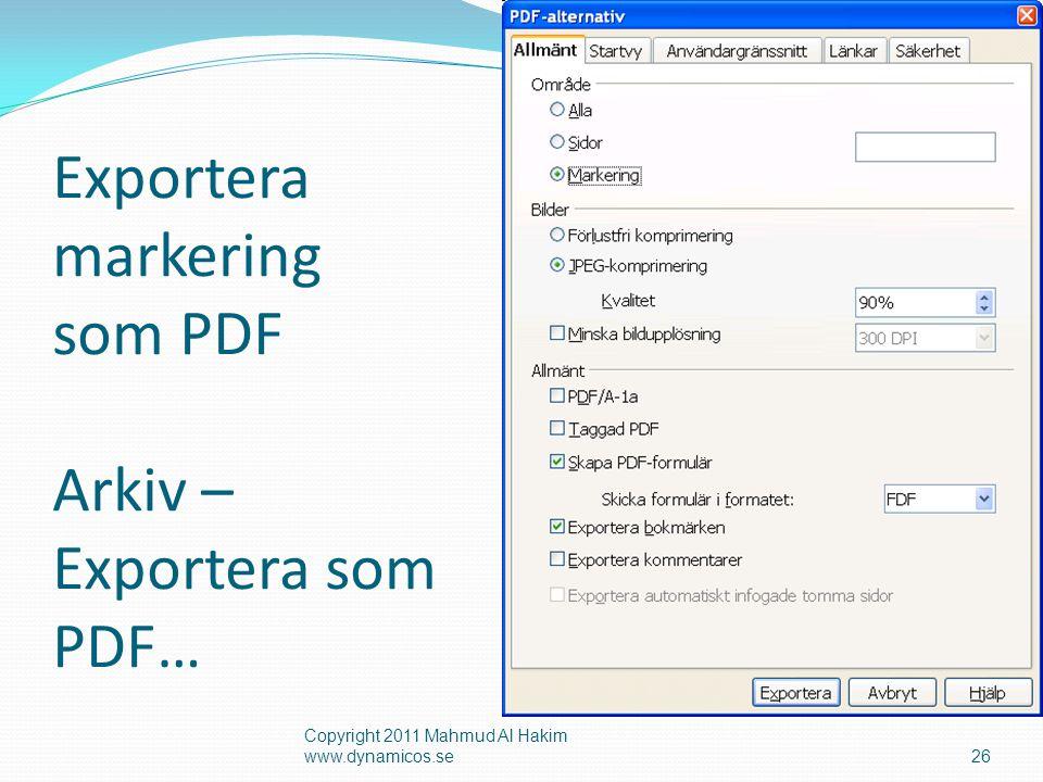 Exportera markering som PDF Arkiv – Exportera som PDF… Copyright 2011 Mahmud Al Hakim www.dynamicos.se26