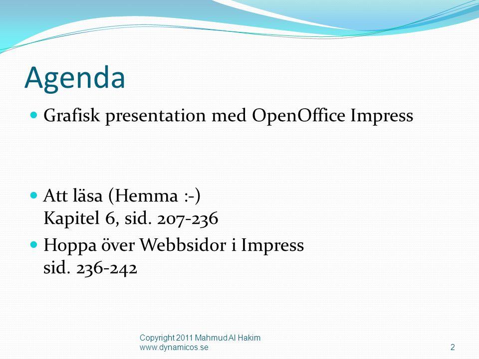 Agenda Grafisk presentation med OpenOffice Impress Att läsa (Hemma :-) Kapitel 6, sid.
