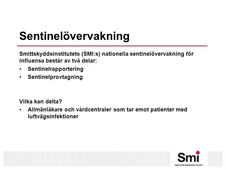 Sentinelövervakning Smittskyddsinstitutets (SMI:s) nationella sentinelövervakning för influensa består av två delar: Sentinelrapportering Sentinelprovtagning Vilka kan delta.