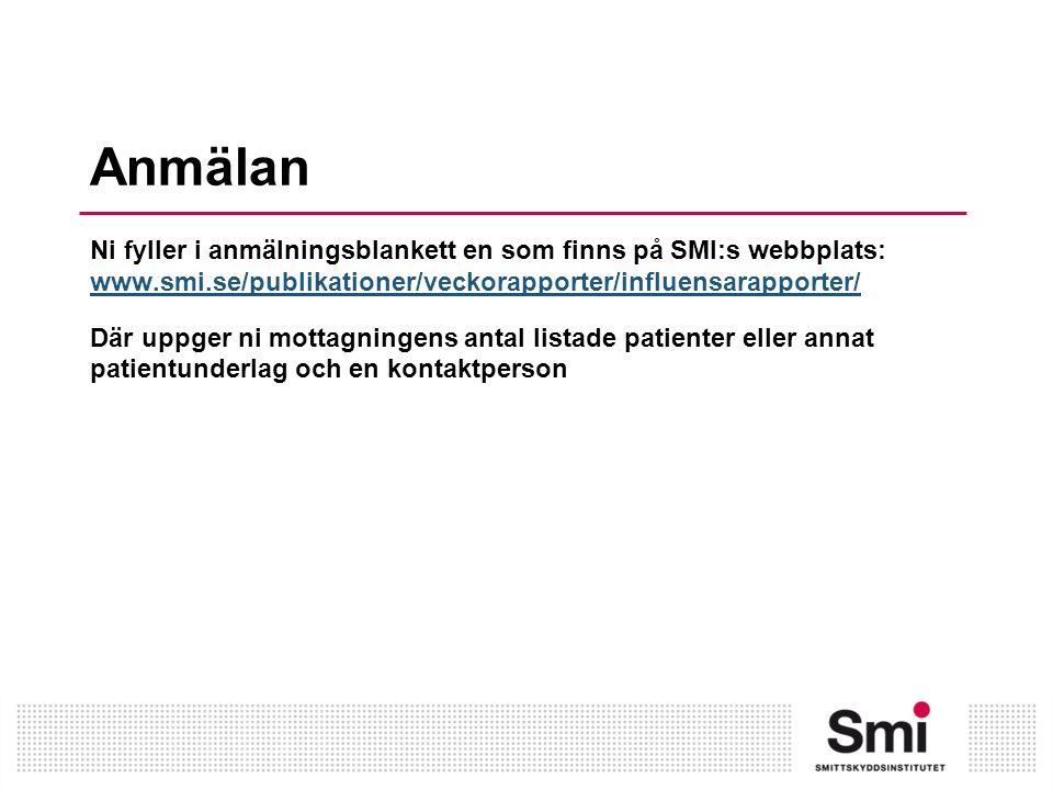 Anmälan Ni fyller i anmälningsblankett en som finns på SMI:s webbplats: www.smi.se/publikationer/veckorapporter/influensarapporter/ www.smi.se/publikationer/veckorapporter/influensarapporter/ Där uppger ni mottagningens antal listade patienter eller annat patientunderlag och en kontaktperson