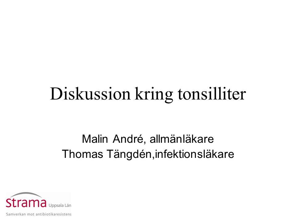 Diskussion kring tonsilliter Malin André, allmänläkare Thomas Tängdén,infektionsläkare