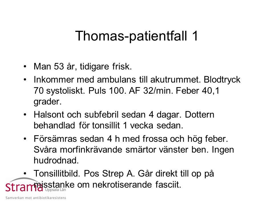 Thomas-patientfall 1 Man 53 år, tidigare frisk. Inkommer med ambulans till akutrummet. Blodtryck 70 systoliskt. Puls 100. AF 32/min. Feber 40,1 grader