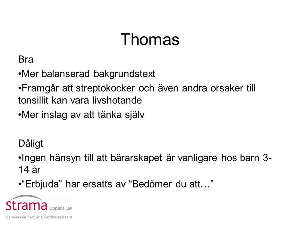 Thomas Bra Mer balanserad bakgrundstext Framgår att streptokocker och även andra orsaker till tonsillit kan vara livshotande Mer inslag av att tänka s