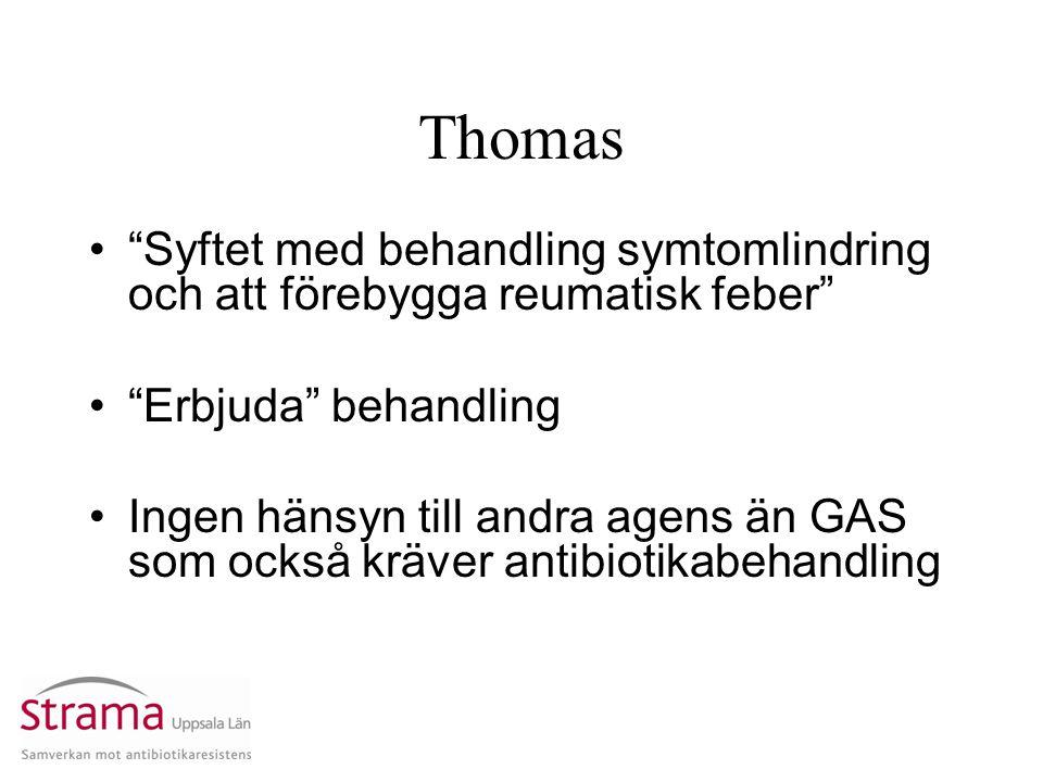 """Thomas """"Syftet med behandling symtomlindring och att förebygga reumatisk feber"""" """"Erbjuda"""" behandling Ingen hänsyn till andra agens än GAS som också kr"""