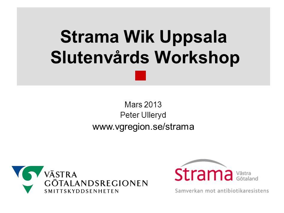 Strama Wik Uppsala Slutenvårds Workshop Mars 2013 Peter Ulleryd www.vgregion.se/strama