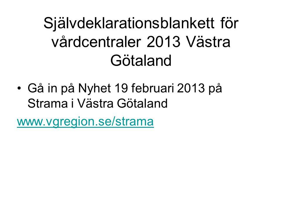 Självdeklarationsblankett för vårdcentraler 2013 Västra Götaland Gå in på Nyhet 19 februari 2013 på Strama i Västra Götaland www.vgregion.se/strama