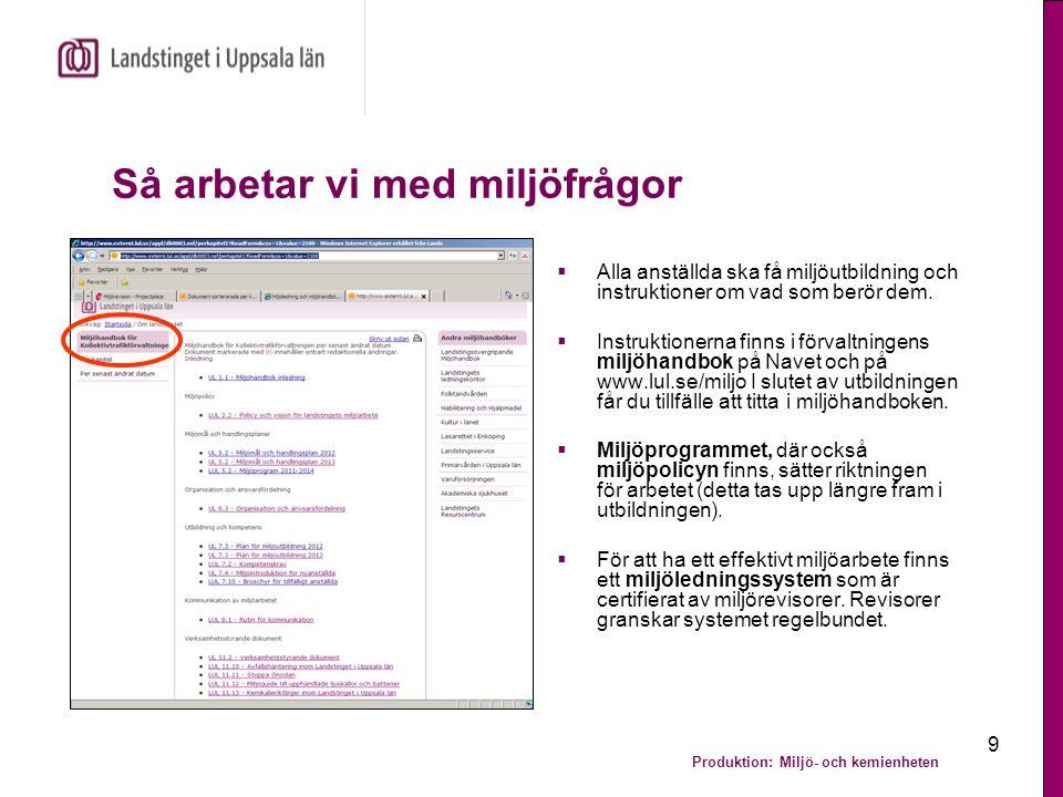 Produktion: Miljö- och kemienheten 10 Så funkar det certifierade miljöledningssystemet Avvikelser/ förbättringsförslag Kan lämnas av alla anställda.