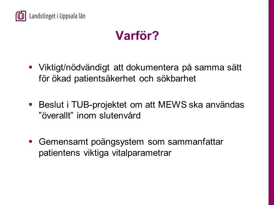 """Varför?  Viktigt/nödvändigt att dokumentera på samma sätt för ökad patientsäkerhet och sökbarhet  Beslut i TUB-projektet om att MEWS ska användas """"ö"""