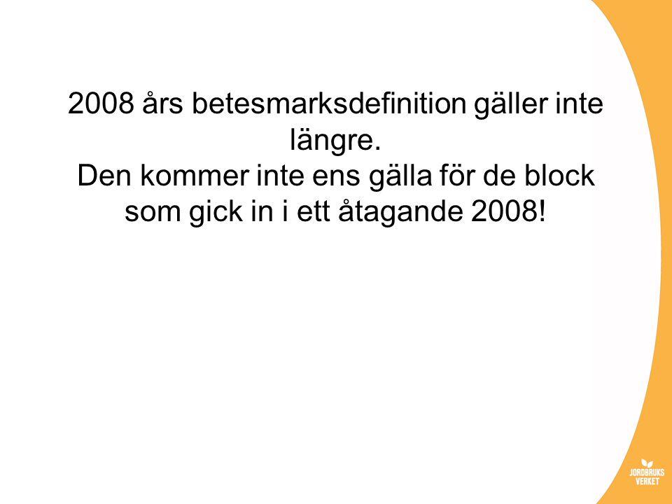 2008 års betesmarksdefinition gäller inte längre. Den kommer inte ens gälla för de block som gick in i ett åtagande 2008!
