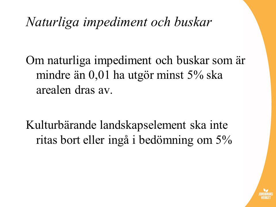 Naturliga impediment och buskar Om naturliga impediment och buskar som är mindre än 0,01 ha utgör minst 5% ska arealen dras av. Kulturbärande landskap