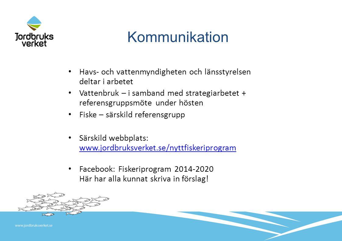 Kommunikation Havs- och vattenmyndigheten och länsstyrelsen deltar i arbetet Vattenbruk – i samband med strategiarbetet + referensgruppsmöte under hösten Fiske – särskild referensgrupp Särskild webbplats: www.jordbruksverket.se/nyttfiskeriprogram www.jordbruksverket.se/nyttfiskeriprogram Facebook: Fiskeriprogram 2014-2020 Här har alla kunnat skriva in förslag!