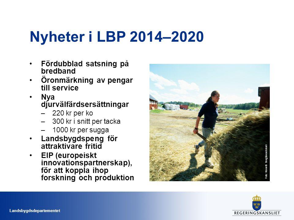 Landsbygdsdepartementet Nyheter i LBP 2014–2020 Fördubblad satsning på bredband Öronmärkning av pengar till service Nya djurvälfärdsersättningar –220