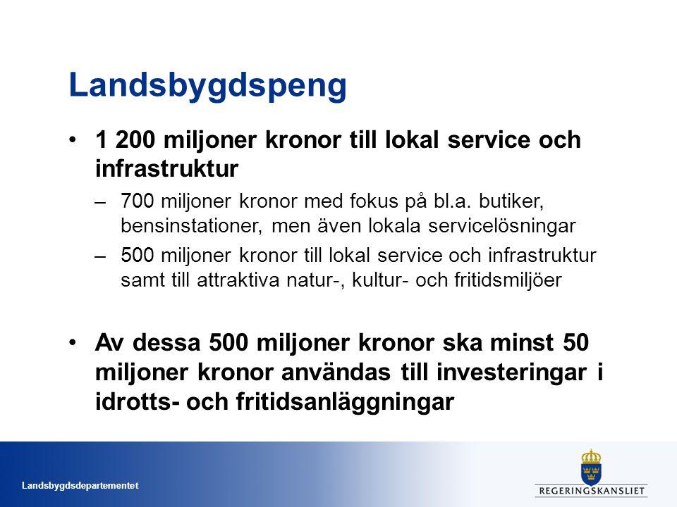 Landsbygdsdepartementet Landsbygdspeng 1 200 miljoner kronor till lokal service och infrastruktur –700 miljoner kronor med fokus på bl.a. butiker, ben