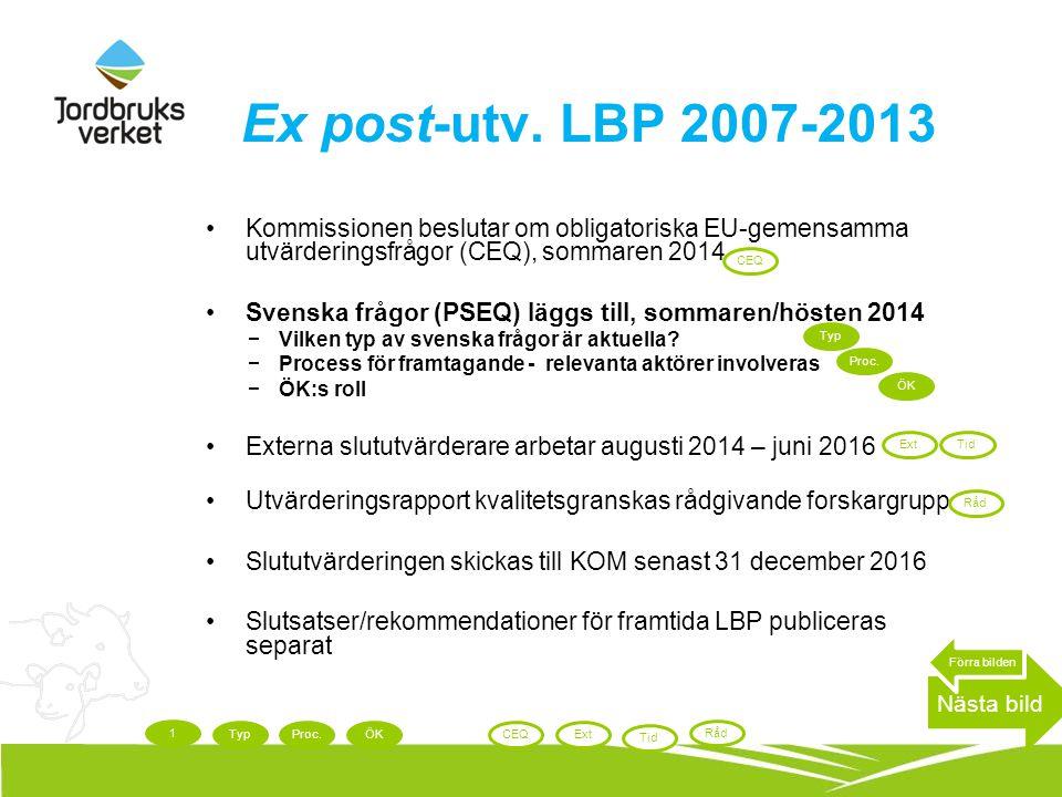 Ex post-utv. LBP 2007-2013 Kommissionen beslutar om obligatoriska EU-gemensamma utvärderingsfrågor (CEQ), sommaren 2014 Svenska frågor (PSEQ) läggs ti