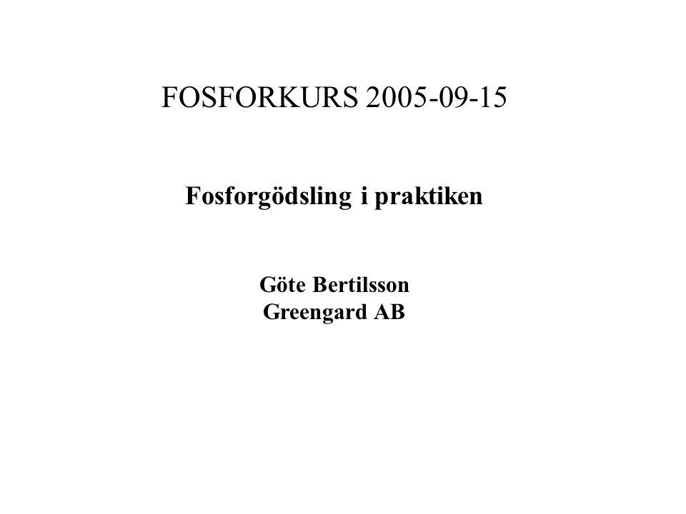 FOSFORKURS 2005-09-15 Fosforgödsling i praktiken Göte Bertilsson Greengard AB