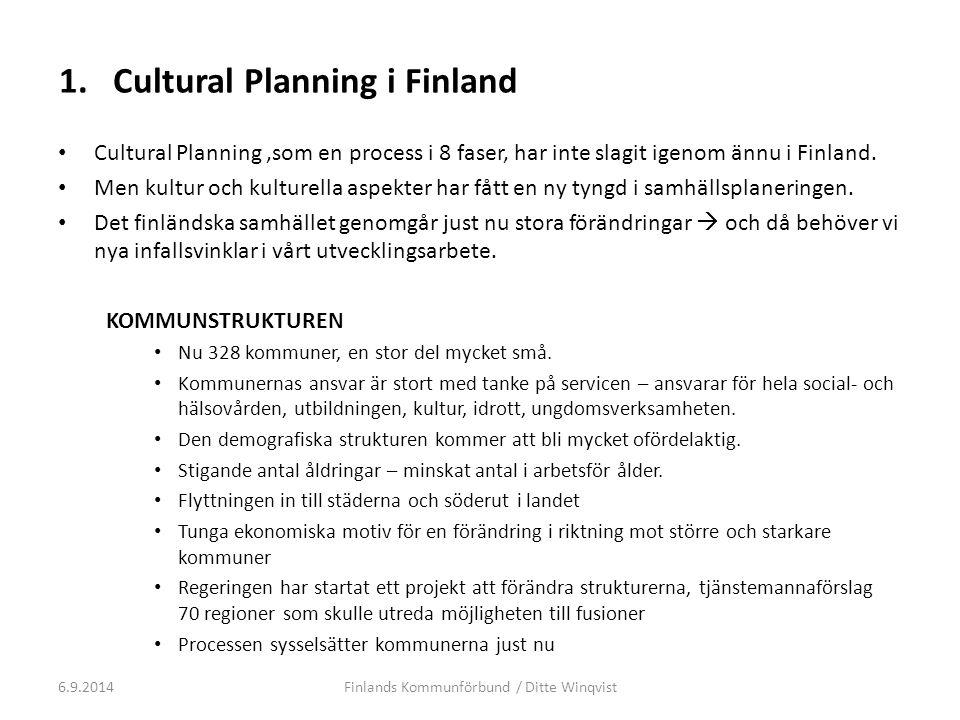 1. Cultural Planning i Finland Cultural Planning,som en process i 8 faser, har inte slagit igenom ännu i Finland. Men kultur och kulturella aspekter h