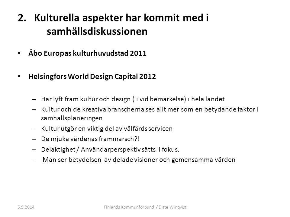 2. Kulturella aspekter har kommit med i samhällsdiskussionen Åbo Europas kulturhuvudstad 2011 Helsingfors World Design Capital 2012 – Har lyft fram ku