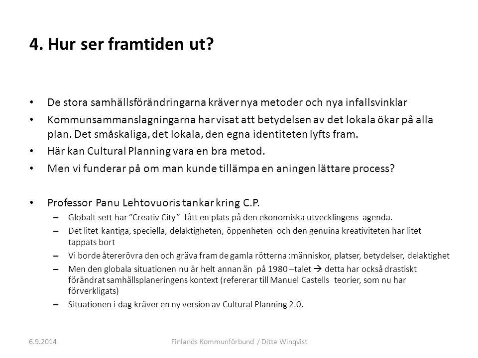 Cultural Planning 2.0 Information Människor Visioner Nya nätbaserade redskap Sociala media, nya grupper involverade och ett starkt användarperspektiv Ny juridisk bas (Panu Lehtovuori) 6.9.2014Finlands Kommunförbund / Ditte Winqvist