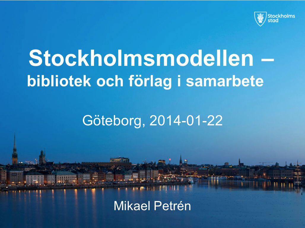 Mikael Petrén Stockholmsmodellen – bibliotek och förlag i samarbete Göteborg, 2014-01-22