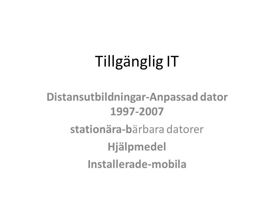Tillgänglig IT Distansutbildningar-Anpassad dator 1997-2007 stationära-bärbara datorer Hjälpmedel Installerade-mobila