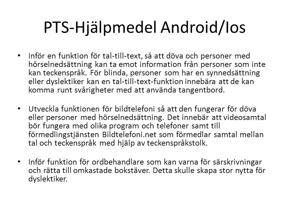 PTS-Hjälpmedel Android/Ios Inför en funktion för tal-till-text, så att döva och personer med hörselnedsättning kan ta emot information från personer som inte kan teckenspråk.