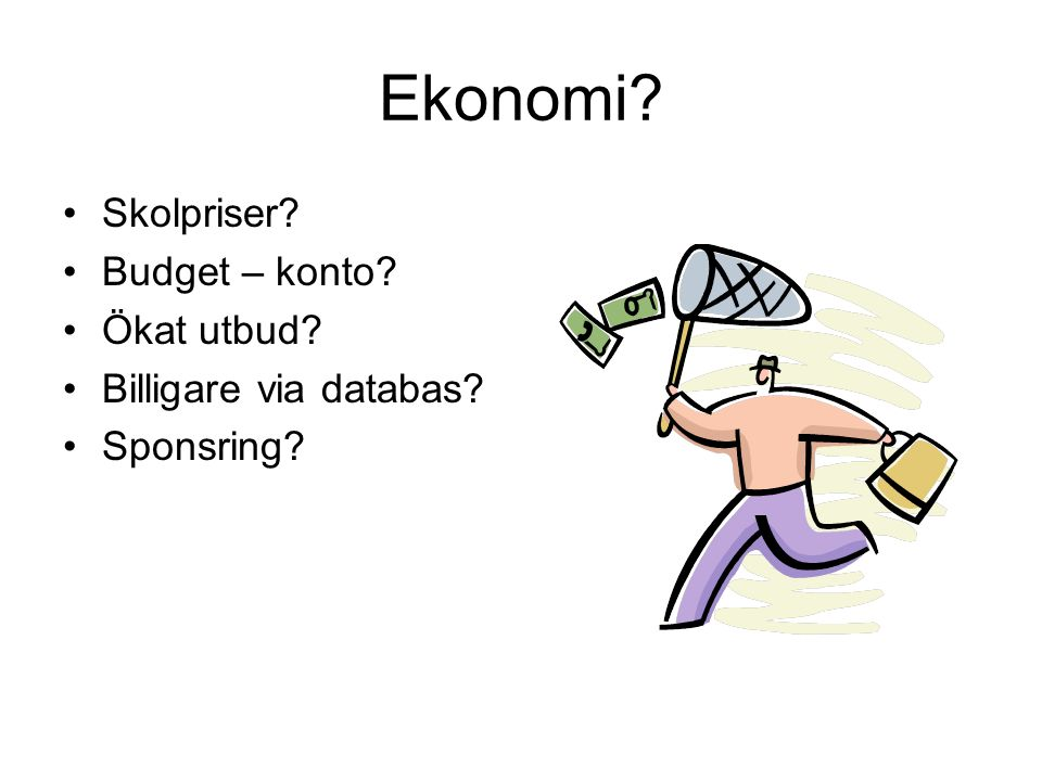 Ekonomi Skolpriser Budget – konto Ökat utbud Billigare via databas Sponsring