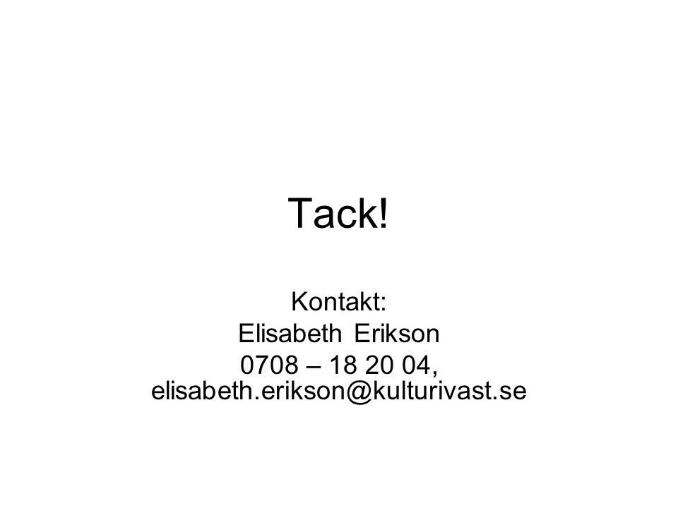 Tack! Kontakt: Elisabeth Erikson 0708 – 18 20 04, elisabeth.erikson@kulturivast.se