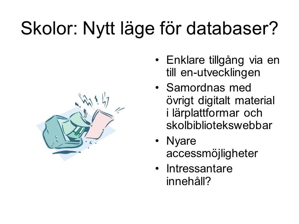Skolor: Nytt läge för databaser? Enklare tillgång via en till en-utvecklingen Samordnas med övrigt digitalt material i lärplattformar och skolbibliote