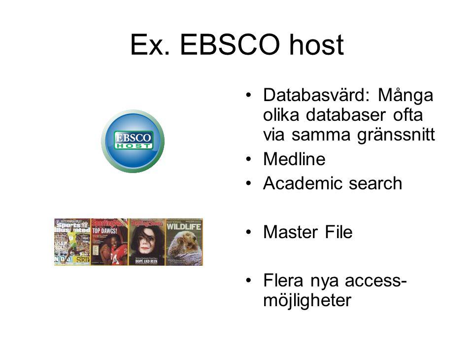 Ex. EBSCO host Databasvärd: Många olika databaser ofta via samma gränssnitt Medline Academic search Master File Flera nya access- möjligheter