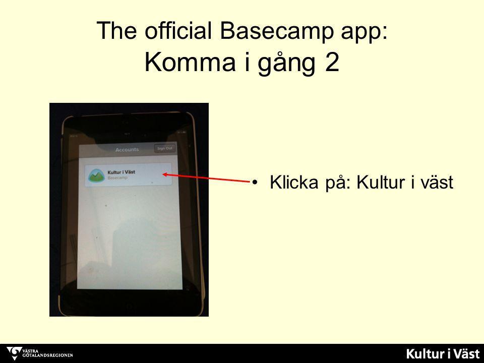 The official Basecamp app: Komma i gång 2 Klicka på: Kultur i väst