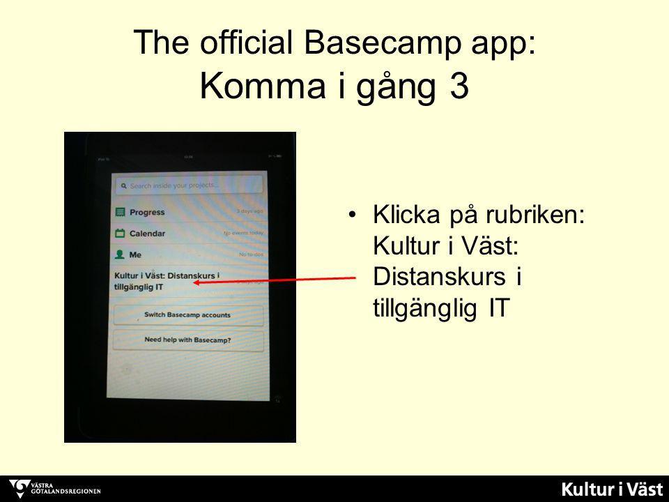 The official Basecamp app: Komma i gång 3 Klicka på rubriken: Kultur i Väst: Distanskurs i tillgänglig IT
