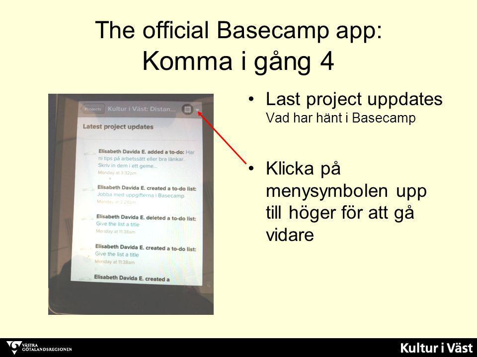 The official Basecamp app: Komma i gång 4 Last project uppdates Vad har hänt i Basecamp Klicka på menysymbolen upp till höger för att gå vidare