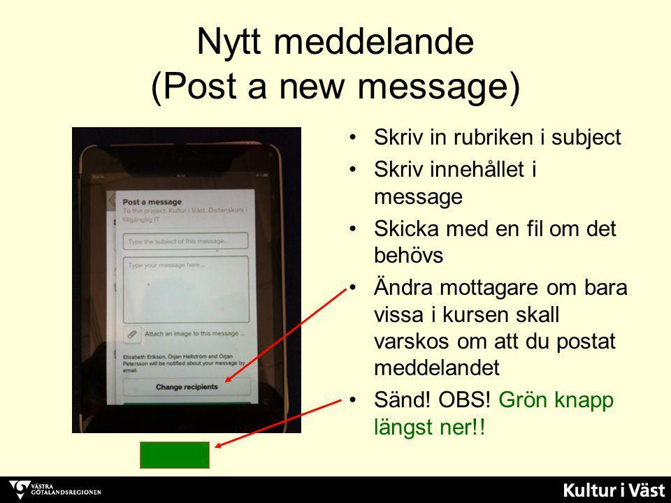 Nytt meddelande (Post a new message) Skriv in rubriken i subject Skriv innehållet i message Skicka med en fil om det behövs Ändra mottagare om bara vi