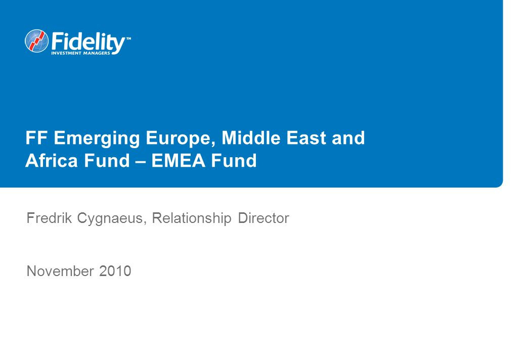 FF Emerging Europe, Middle East and Africa Fund – EMEA Fund Fredrik Cygnaeus, Relationship Director November 2010