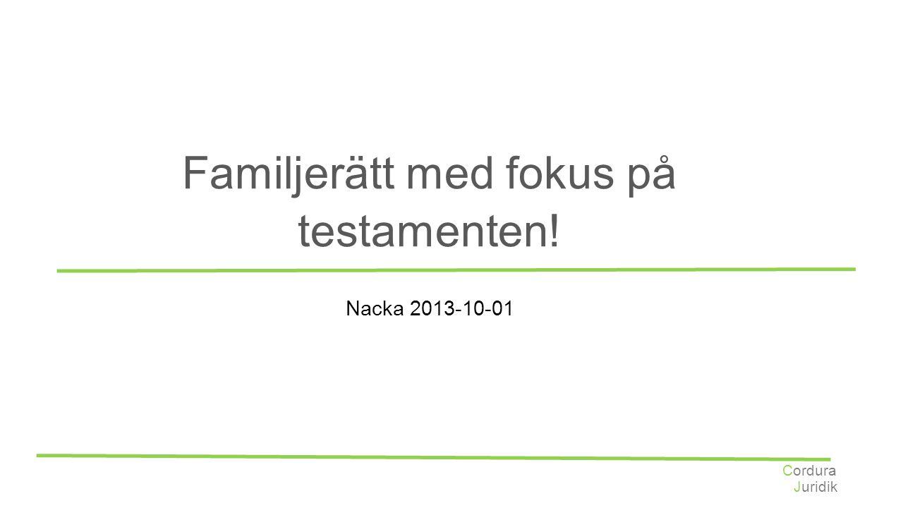 Juridik Cordura Familjerätt med fokus på testamenten! Nacka 2013-10-01